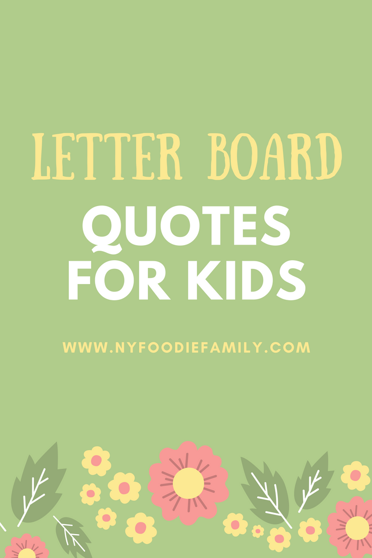 Quotes About Kids | Letter Board Quotes For Kids Ny Foodie Family